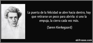 frase-la-puerta-de-la-felicidad-se-abre-hacia-dentro-hay-que-retirarse-un-poco-para-abrirla-si-uno-la-soren-kierkegaard-138016