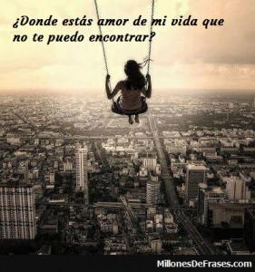 donde-estas-amor-de-mi-vida-que-no-te-puedo-encont-20121019152836-0476423375996027