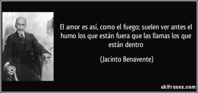 frase-el-amor-es-asi-como-el-fuego-suelen-ver-antes-el-humo-los-que-estan-fuera-que-las-llamas-los-jacinto-benavente-147205