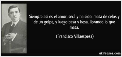 frase-siempre-asi-es-el-amor-sera-y-ha-sido-mata-de-celos-y-de-un-golpe-y-luego-besa-y-besa-francisco-villaespesa-185188