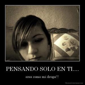 desmotivaciones.mx_PENSANDO-SOLO-EN-TI....-eres-como-mi-droga_134445214118