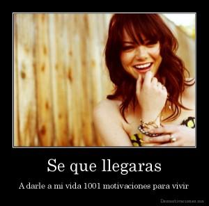 desmotivaciones.mx_Se-que-llegaras-A-darle-a-mi-vida-1001-motivaciones-para-vivir_135086172510