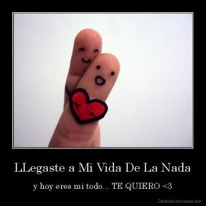 desmotivaciones.mx_LLegaste-a-Mi-Vida-De-La-Nada-y-hoy-eres-mi-todo...-TE-QUIERO-3_136548318363