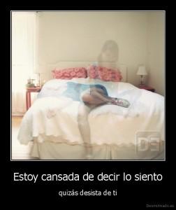desmotivado.es_Estoy-cansada-de-decir-lo-siento-quizas-desista-de-ti_131756112565