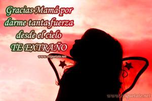 Gracias_Mam_por_darme_tanta_fuerza_desde_el_cielo_TE_EXTRA_O