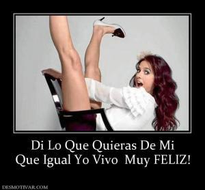 61659_di_lo_que_quieras_de_mi_que_igual_yo_vivo__muy_feliz