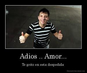 desmotivaciones.mx_Adios-..-Amor...-Te-grito-en-esta-despedida-_134116421030
