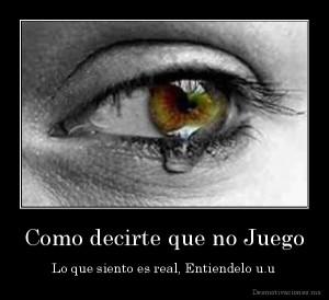 desmotivaciones.mx_Como-decirte-que-no-Juego-Lo-que-siento-es-real-Entiendelo-u.u_134170406921