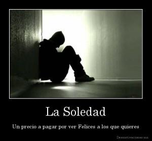 desmotivaciones.mx_La-Soledad-Un-precio-a-pagar-por-ver-Felices-a-los-que-quieres_132977557934