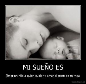 desmotivado.es_MI-SUEnO-ES-Tener-un-hijo-a-quien-cuidar-y-amar-el-resto-de-mi-vida_135931113227