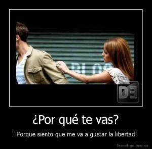 desmotivado.es_Por-que-te-vas-Porque-siento-que-me-va-a-gustar-la-libertad_131880187785