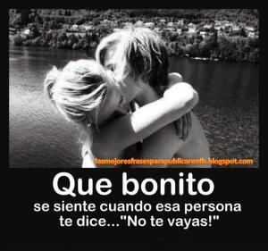 Frases De Amor Que Bonito SE Siente Cuando Esa Persona Te Dice No Te Vayas