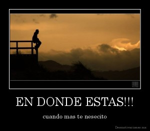 desmotivaciones.mx_EN-DONDE-ESTAS-cuando-mas-te-nesecito_132564986580