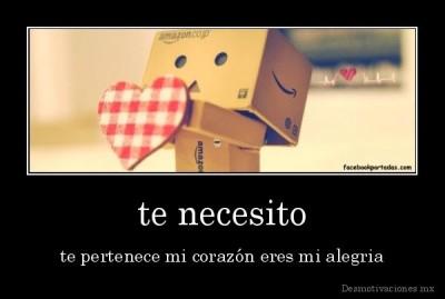 desmotivaciones.mx_te-necesito-te-pertenece-mi-corazn-eres-mi-alegria_13337605140