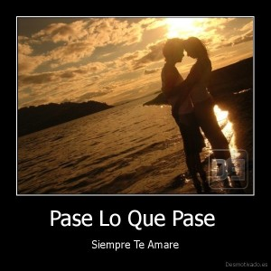 desmotivado.es_Pase-Lo-Que-Pase-Siempre-Te-Amare_133425745026
