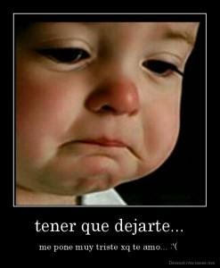 desmotivaciones.mx_tener-que-dejarte...-me-pone-muy-triste-xq-te-amo...-_134768154215