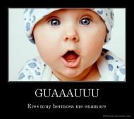 desmotivaciones.mx_GUAAAUUU-Eres-muy-hermosa-me-enamore_137530456153