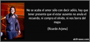 frase-no-se-acaba-el-amor-solo-con-decir-adios-hay-que-tener-presente-que-el-estar-ausente-no-anula-el-ricardo-arjona-152617
