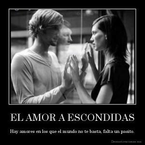 desmotivaciones.mx_EL-AMOR-A-ESCONDIDAS-Hay-amores-en-los-que-el-mundo-no-te-basta-falta-un-pasito_133780083681