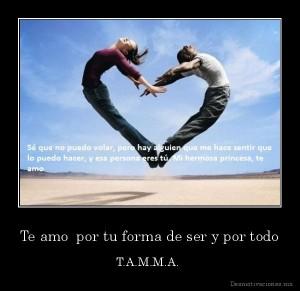 desmotivaciones.mx_Te-amo-por-tu-forma-de-ser-y-por-todo-T.A.M.M.A.-_134425405687